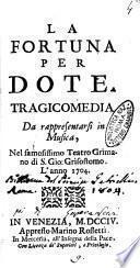 La fortuna per dote. Tragicomedia da rappresentarsi in musica, nel famosissimo teatro Grimano di S. Gio. Grisostomo. L'anno 1704