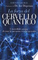 La forza del cervello quantico. L'incredibile scienza di come la tua mente crea la tua realtà