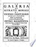 La galeria de' ritratti morali di Vicenzo Pasqualigo nobile veneto. Diuisa in tre partimenti ..