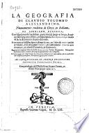 La Geographia di Claudio Tolomeo Alssandrino, nuouamente tradotta di Greco in Italiano da Girolamo Ruscelli... con Espositioni del medesimo... pieno discorso di M.Gioseppe Moleto...