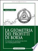 La geometria dei profitti di borsa. Un manuale per guadagnarsi da vivere con il trading professionale