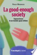 La good-enough society. Sopravvivere in un mondo quasi ottimo