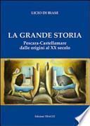 La grande storia. Pescara-Castellammare dalle origini al XX secolo