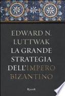 La grande strategia dell'impero bizantino