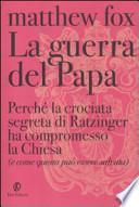 La guerra del Papa. Perché la crociata segreta di Ratzinger ha compromesso la Chiesa (e come questa può essere salvata)