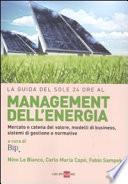 La guida del Sole 24 Ore al management dell'energia. Mercato e catena del valore, modelli di business, sistemi di gestione e normative