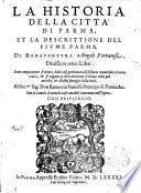 La historia della città di Parma, et la descrittione del fiume Parma. Di Bonauentura Angeli ferrarese, diuisa in otto libri. Doue ampiamente si tratta delle cose pertinenti all'historia vniuersale di tutta Italia, & si ragiona particolarmente d'alcune delle più antiche, & illustri famiglie della