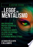 La legge del mentalismo. Una spiegazione pratica-scientifica del pensiero o forza della mente: la legge che governa tutte le azioni e i fenomeni mentali e fisici: la causa della vita e della morte