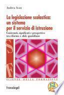La legislazione scolastica: un sistema per il servizio di istruzione. Contenuti, significati e prospettive tra riforme e sfide quotidiane