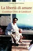 La libertà di amare. Guadalupe Ortiz de Landázuri