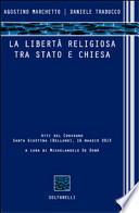 La libertà religiosa tra Stato e Chiesa. Atti del convegno (Santa Giustina, Belluno, 16 maggio 2013)