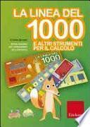 La linea del 1000 e altri strumenti per la matematica. Metodo analogico per l'apprendimento di: numeri fino a 1000, divisori, frazioni, equivalenze, tabelline