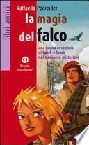 La magia del falco. Una nuova avventura di Spark e Tomà nel Medioevo misterioso. Per la Scuola media