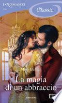 La magia di un abbraccio (I Romanzi Classic)