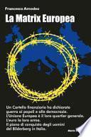 La Matrix europea. Il piano di conquista degli uomini del Bilderberg in Italia