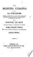 La medicina curativa, ossia La purgazione diretta a togliere la causa delle malattie riconosciuta ed analizzata in quest'opera e comprovata dai fatti del signor Le Roy ..