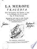La Merope tragedia con annotazioni dell'autore, e con la sua risposta alla lettera del sig. di Voltaire. Aggiungesi per altra mano la version francese del sig. Freret, e la inglese del sig. Ayre, con una confutazione della critica ultimamente stampata