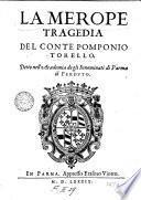 La Merope tragedia del conte Pomponio Torello, detto nell'Academia de gli Innominati di Parma il Perduto