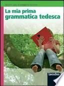 La mia prima grammatica tedesca. Per la Scuola media