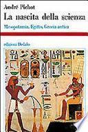 La nascita della scienza. Mesopotamia, Egitto, Grecia antica