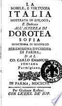 La nobile, e virtuosa Italia mostrata in epilogo, e dedicata all'altezza di Dorotea Sofia principessa di Neuburgo serenissima duchessa di Parma, dal co. Carlo Emanuel Fontana ..