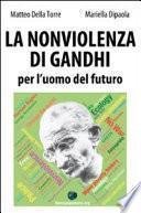 La nonviolenza di Gandhi per l'uomo del futuro