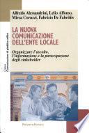 La nuova comunicazione dell'ente locale. Organizzare l'ascolto, l'informazione e la partecipazione degli stakeholder