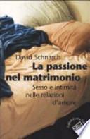 La passione del matrimonio. Sesso e intimità nelle relazioni d'amore