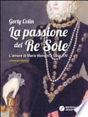 La passione del re Sole. L'amore di Maria Mancini e Luigi XIV