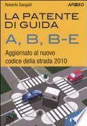 La patente di guida A, B, B-E. Aggiornato al nuovo codice della strada 2010. Con CD-ROM