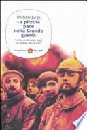 La piccola pace nella grande guerra. Fronte occidentale 1914: un Natale senza armi
