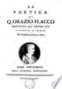 La poetica di Q. Orazio Flacco restituita all' ordine suo e tradotta in terzine con Prefazione criticate, e note