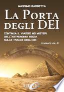 La porta degli dei. Continua il viaggio nei misteri dell'astronomia egizia sulle tracce degli dei. Stargate