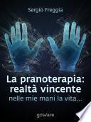La pranoterapia: realtà vincente. Nelle mie mani la vita...