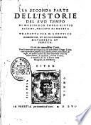 La prima [-seconda] parte dell'istorie del suo tempo di mons. Paolo Giouio ... tradotta per m. Lodouico Domenichi, et nouissimamente ristampata et corretta con alcune annotationi in fine, che dichiarano assai cose dal Giouio