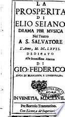 La prosperità di Elio Seiano. Drama per musica nel teatro a S. Salvatore l'anno, 1667. Dedicato alla serenissima altezza di Gio. Federico duca di Bransvich, e Luneburg. &c. [Nicolò Minato]