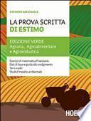 La prova scritta di estimo. Ediz. verde. Agraria, Agroalimentare e Agroindustria. Per le Scuole superiori