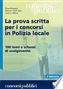 La prova scritta per i concorsi in polizia locale. 100 temi e schemi di svolgimento