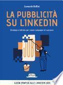 La pubblicità su LinkedIn. Strategie e tattiche per creare campagne di successo