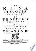 La Reina di Scotia, tragedia [in verse].