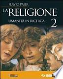 La religione. Umanità in ricerca. Per la Scuola media