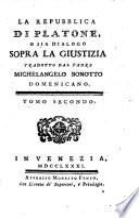 La repubblica di Platone, o sia dialogo sopra la giustizia tradotto dal padre Michelangelo Bonotto domenicano. Tomo primo [-secondo!