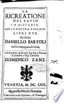 La ricreatione del sauio in discorso. Con la natura, e con Dio. Libri due del padre Daniello Bartoli della Compagnia di Giesù. ..