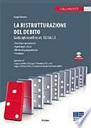 La ristrutturazione del debito. Guida agli accordi ex art. 182-bis L.F. Con CD-ROM