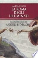 La Roma degli Illuminati. Guida ai luoghi di Angeli e demoni