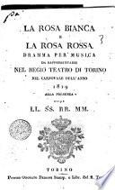 La rosa bianca e la rosa rossa, dramma per musica da rappresentarsi nel Regio Teatro di Torino nel carnovale dell'anno 1819 alla presenza delle LL.SS.RR.MM. [la musica è del sig. maestro Pietro Generali]