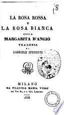 La rosa rossa e la rosa bianca ossia Margherita d'Angio tragedia di Gabriele Sperduti
