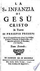La s. infanzia di Gesu Cristo in teatro rappresentazioni e trattenimenti drammatici di Presepio Presepi tomo primo [-secondo]