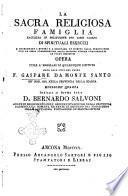 La sacra religiosa famiglia raccolta in solitudine per dieci giorni di spirituali esercizj ... opera utile a' regolari di qualunque Istituto data alla luce dal padre f. Gaspare da Monte Santo ..