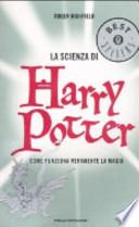 La scienza di Harry Potter. Come funziona veramente la magia